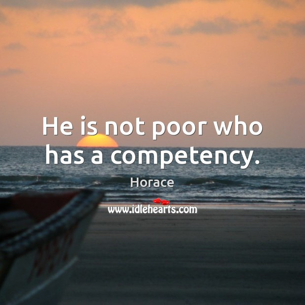 He is not poor who has a competency. Image