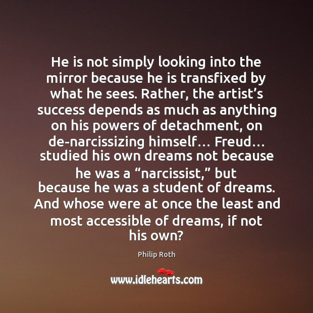 He is not simply looking into the mirror because he is transfixed Philip Roth Picture Quote