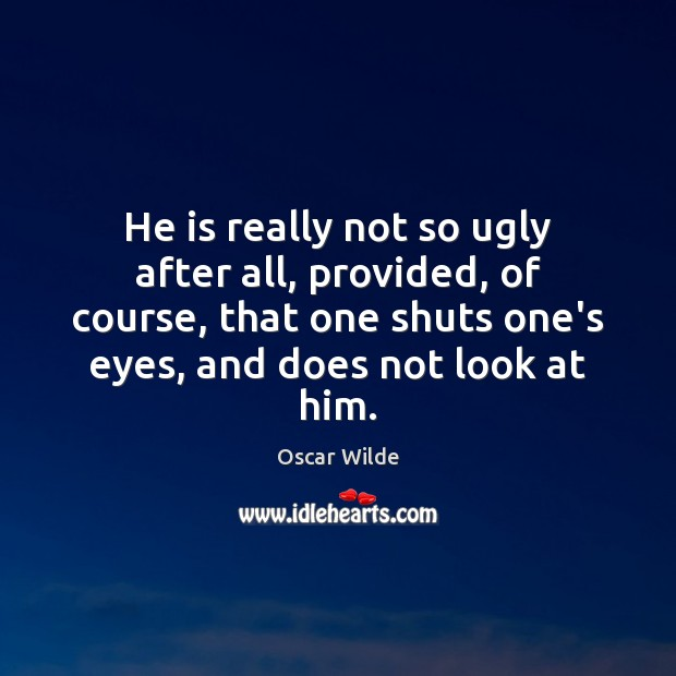 He is really not so ugly after all, provided, of course, that Image