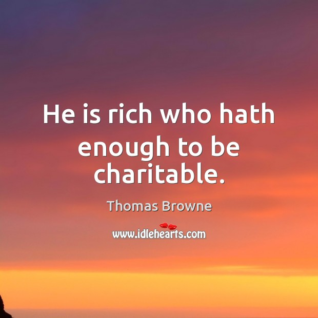 He is rich who hath enough to be charitable. Image