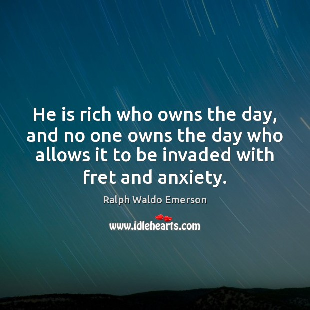 He is rich who owns the day, and no one owns the Image