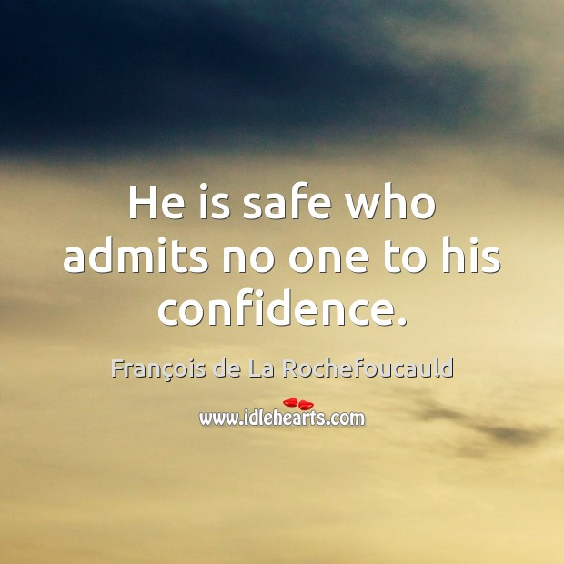 Image, He is safe who admits no one to his confidence.