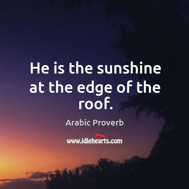 Image, He is the sunshine at the edge of the roof.