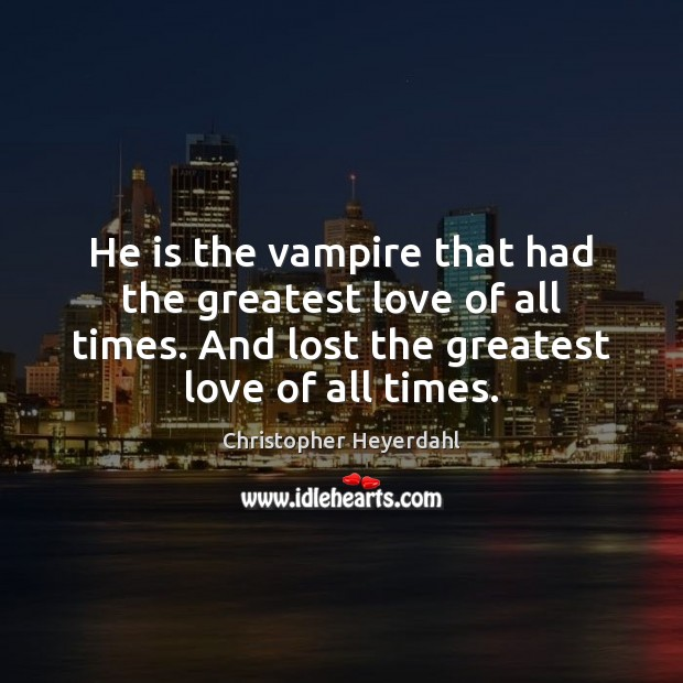 He is the vampire that had the greatest love of all times. Image