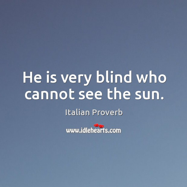 Image, He is very blind who cannot see the sun.