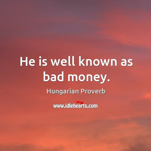 Image, He is well known as bad money.
