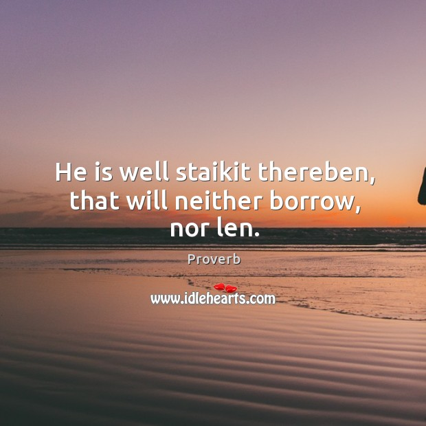 He is well staikit thereben, that will neither borrow, nor len. Image