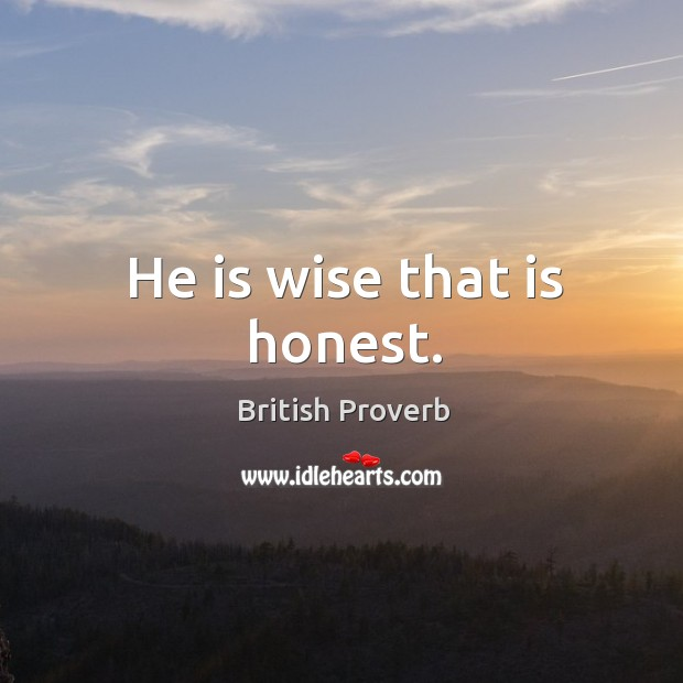 He is wise that is honest. Image