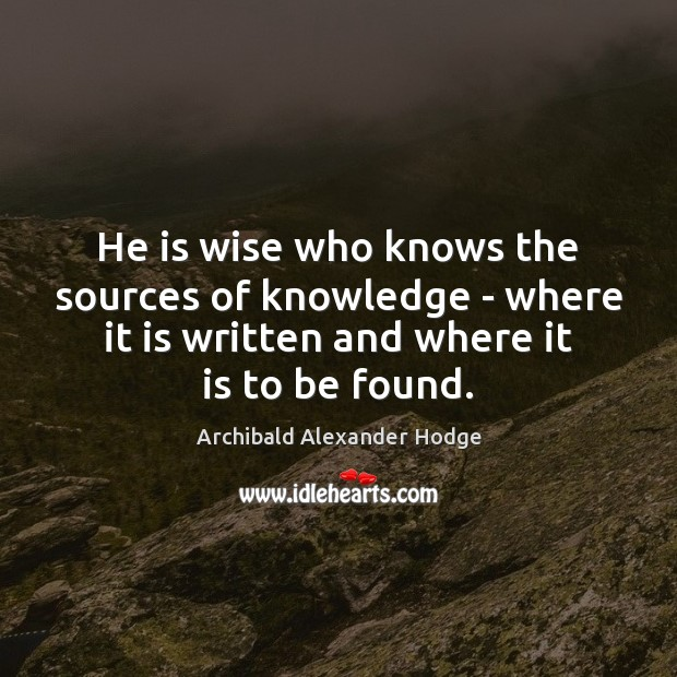 Image, He is wise who knows the sources of knowledge – where it