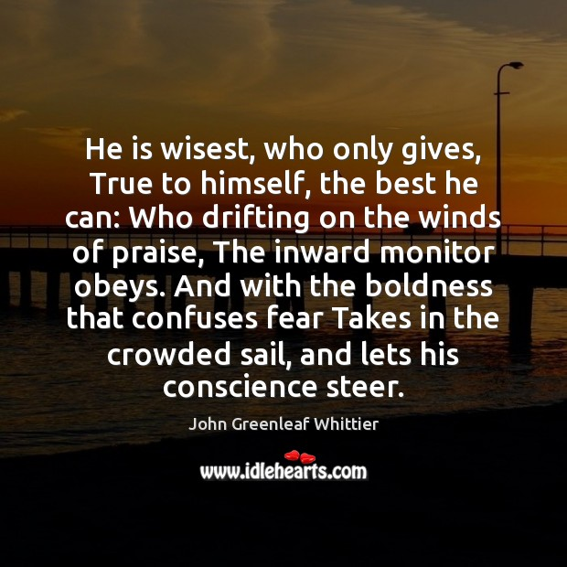 Image, He is wisest, who only gives, True to himself, the best he