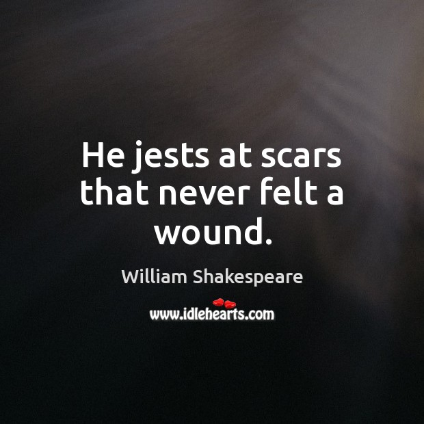 He jests at scars that never felt a wound. Image