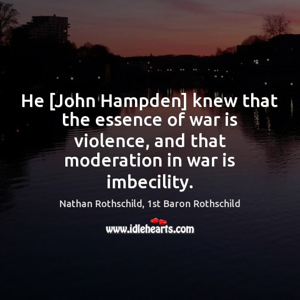 He [John Hampden] knew that the essence of war is violence, and Image