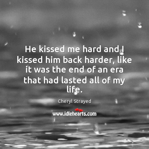 He Kissed Me Hard And I Kissed Him Back Harder Like It