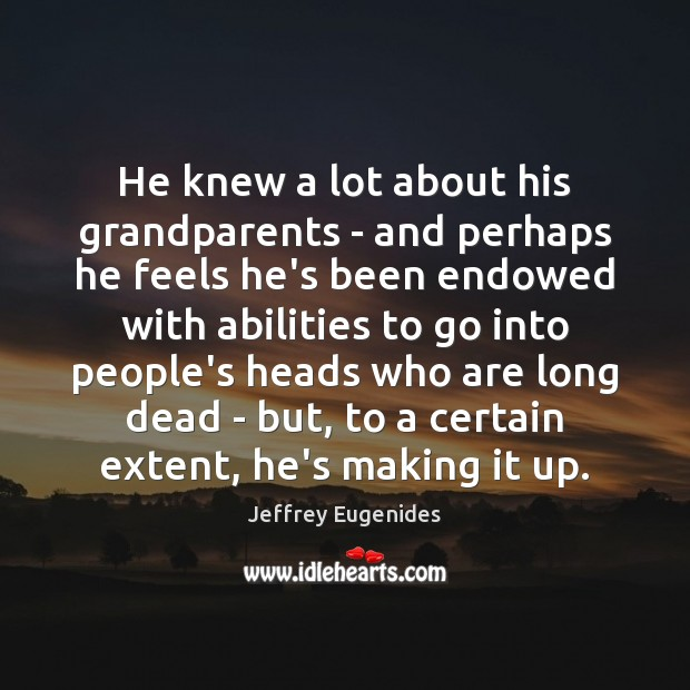 He knew a lot about his grandparents – and perhaps he feels Image