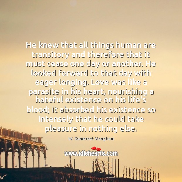 He knew that all things human are transitory and therefore that it Image