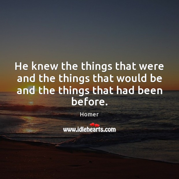 He knew the things that were and the things that would be Homer Picture Quote