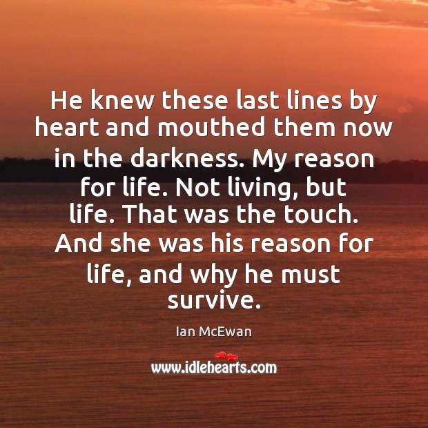 He knew these last lines by heart and mouthed them now in Ian McEwan Picture Quote