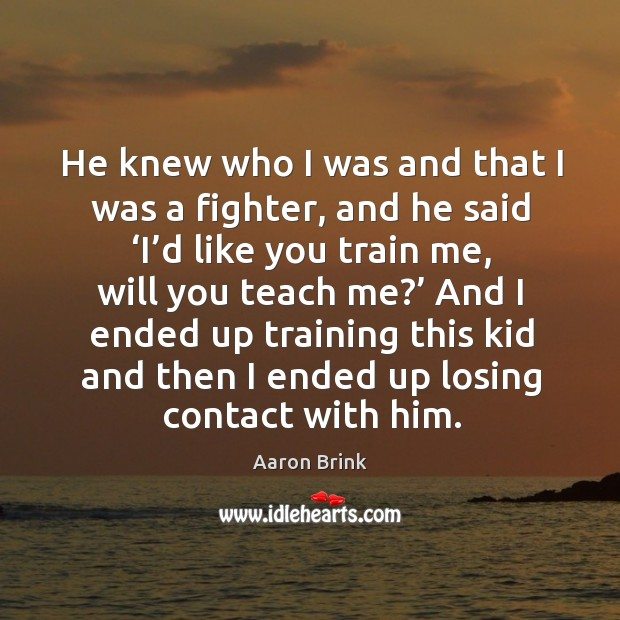 Image, He knew who I was and that I was a fighter, and he said 'i'd like you train me