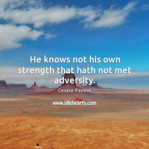 Image, He knows not his own strength that hath not met adversity.