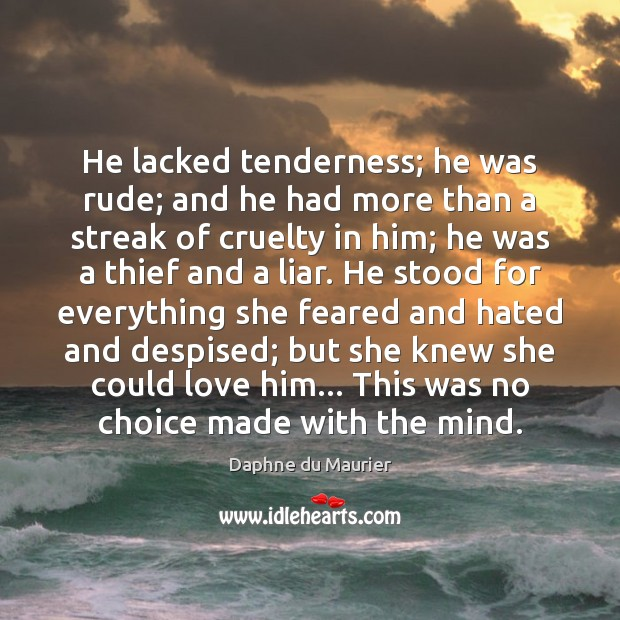He lacked tenderness; he was rude; and he had more than a Daphne du Maurier Picture Quote