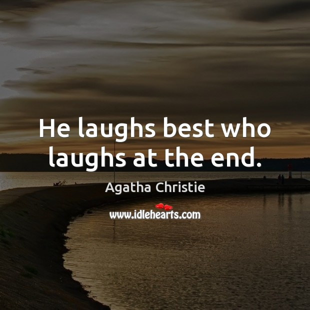 He laughs best who laughs at the end. Image