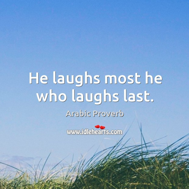 Image, He laughs most he who laughs last.