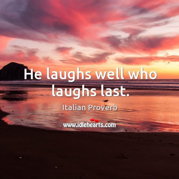 Image, He laughs well who laughs last.