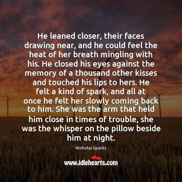 He leaned closer, their faces drawing near, and he could feel the Nicholas Sparks Picture Quote