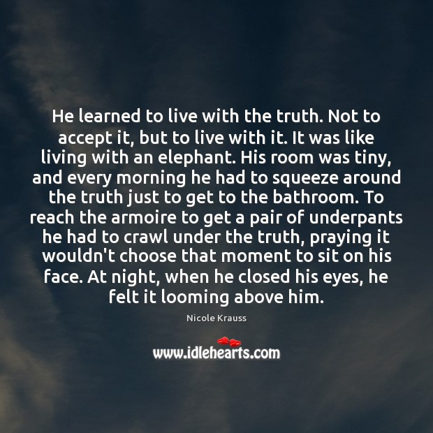 He learned to live with the truth. Not to accept it, but Nicole Krauss Picture Quote