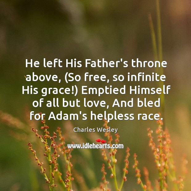 He left His Father's throne above, (So free, so infinite His grace!) Image