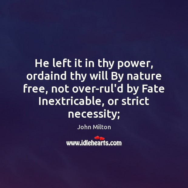 He left it in thy power, ordaind thy will By nature free, John Milton Picture Quote