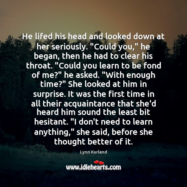 """He lifed his head and looked down at her seriously. """"Could you,"""" Image"""
