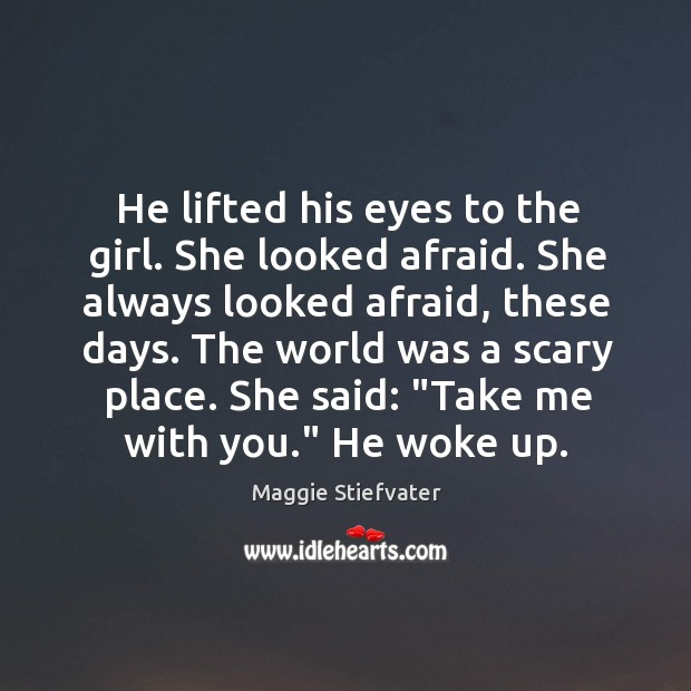 Image, He lifted his eyes to the girl. She looked afraid. She always