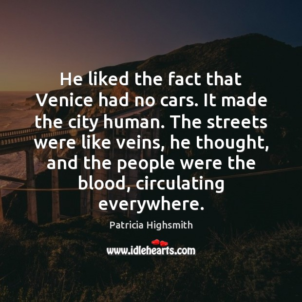 He liked the fact that Venice had no cars. It made the Patricia Highsmith Picture Quote