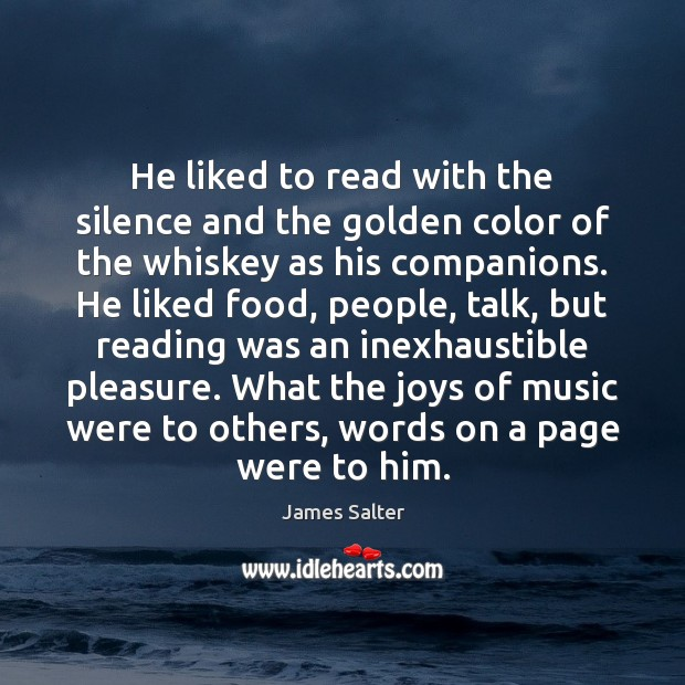 He liked to read with the silence and the golden color of James Salter Picture Quote