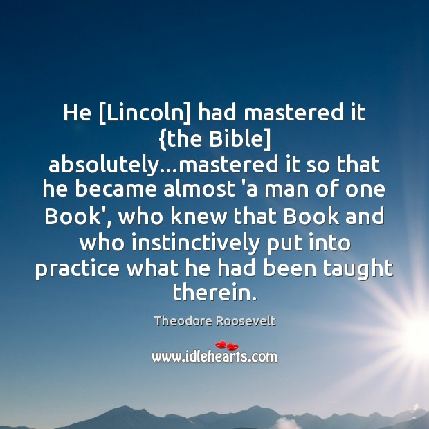 Image, He [Lincoln] had mastered it {the Bible] absolutely…mastered it so that