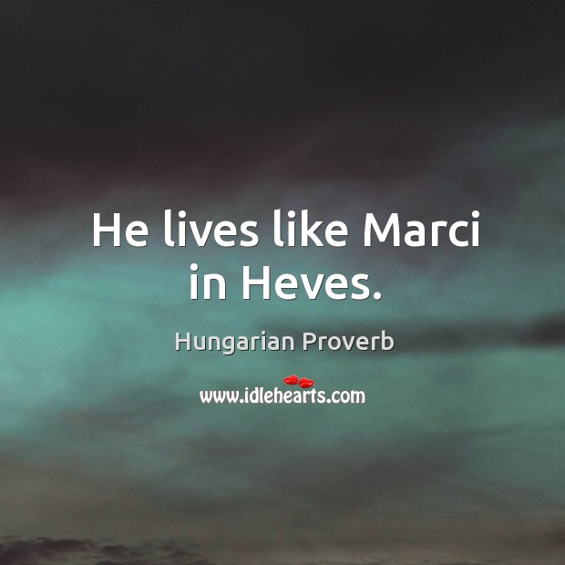 Image, He lives like marci in heves.