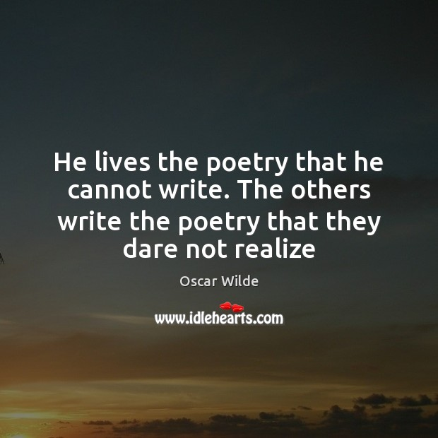 Image, He lives the poetry that he cannot write. The others write the