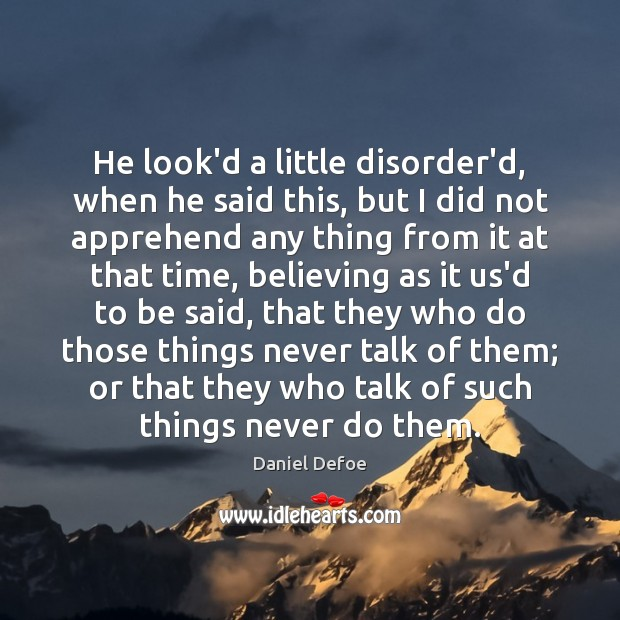 He look'd a little disorder'd, when he said this, but I did Image