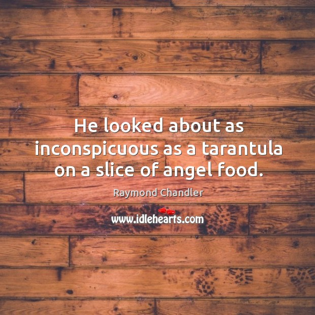 Image, He looked about as inconspicuous as a tarantula on a slice of angel food.