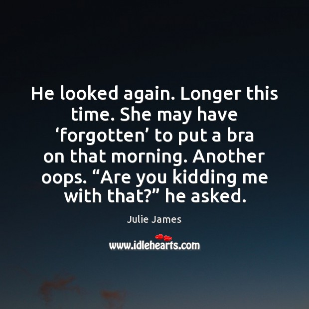 He looked again. Longer this time. She may have 'forgotten' to put Image