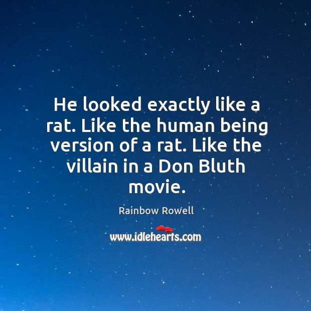 He looked exactly like a rat. Like the human being version of Rainbow Rowell Picture Quote