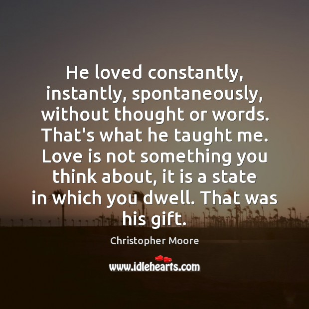 He loved constantly, instantly, spontaneously, without thought or words. That's what he Image