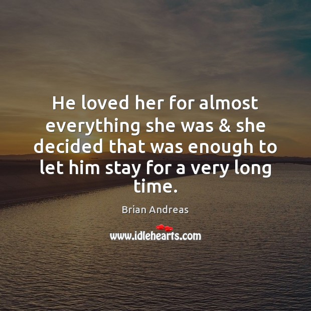 He loved her for almost everything she was & she decided that was Brian Andreas Picture Quote