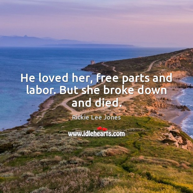 He loved her, free parts and labor. But she broke down and died. Image