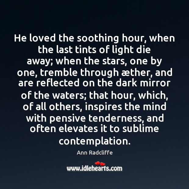 Image, He loved the soothing hour, when the last tints of light die