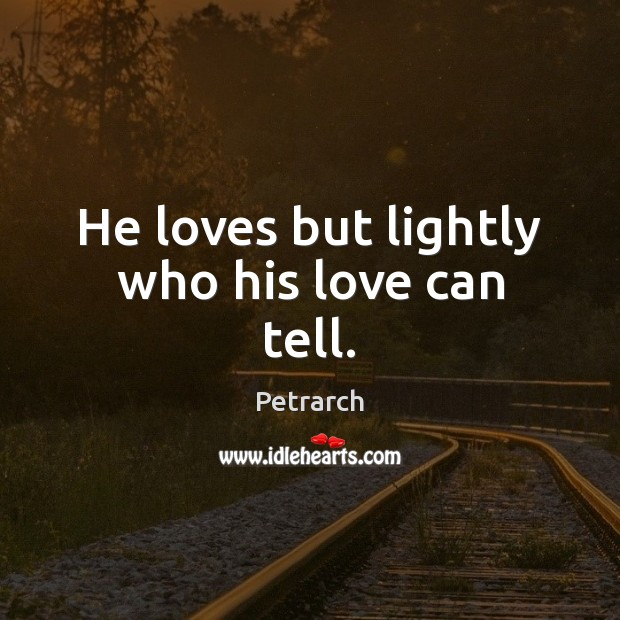 He loves but lightly who his love can tell. Image