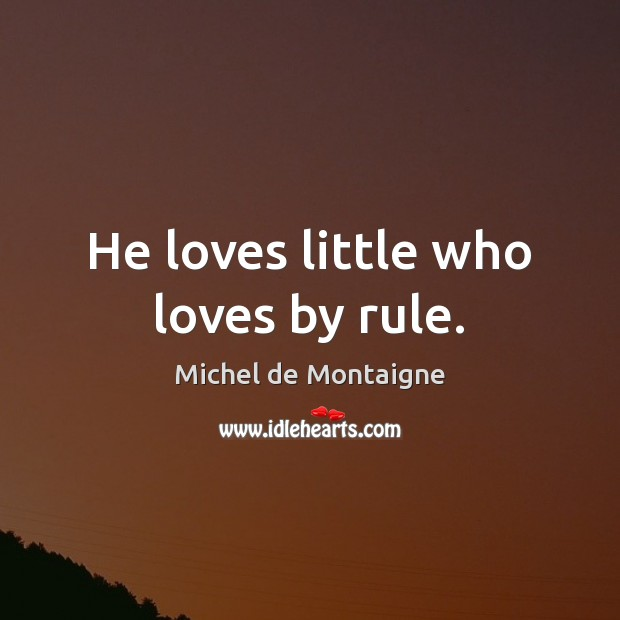 Image, He loves little who loves by rule.