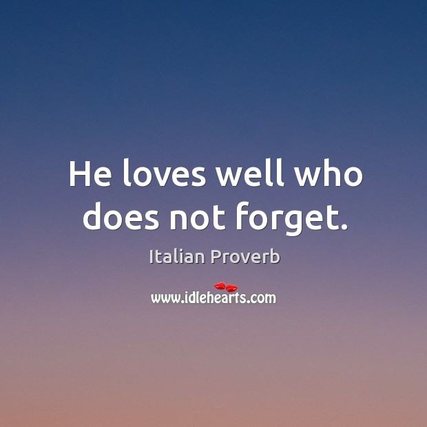 He loves well who does not forget. Image