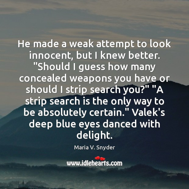 """He made a weak attempt to look innocent, but I knew better. """" Maria V. Snyder Picture Quote"""